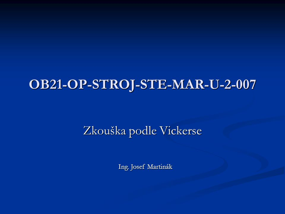 OB21-OP-STROJ-STE-MAR-U-2-007 Zkouška podle Vickerse Ing. Josef Martinák