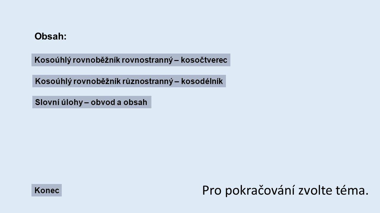 Obsah: Kosoúhlý rovnoběžník rovnostranný – kosočtverec Kosoúhlý rovnoběžník různostranný – kosodélník Slovní úlohy – obvod a obsah Konec Pro pokračování zvolte téma.