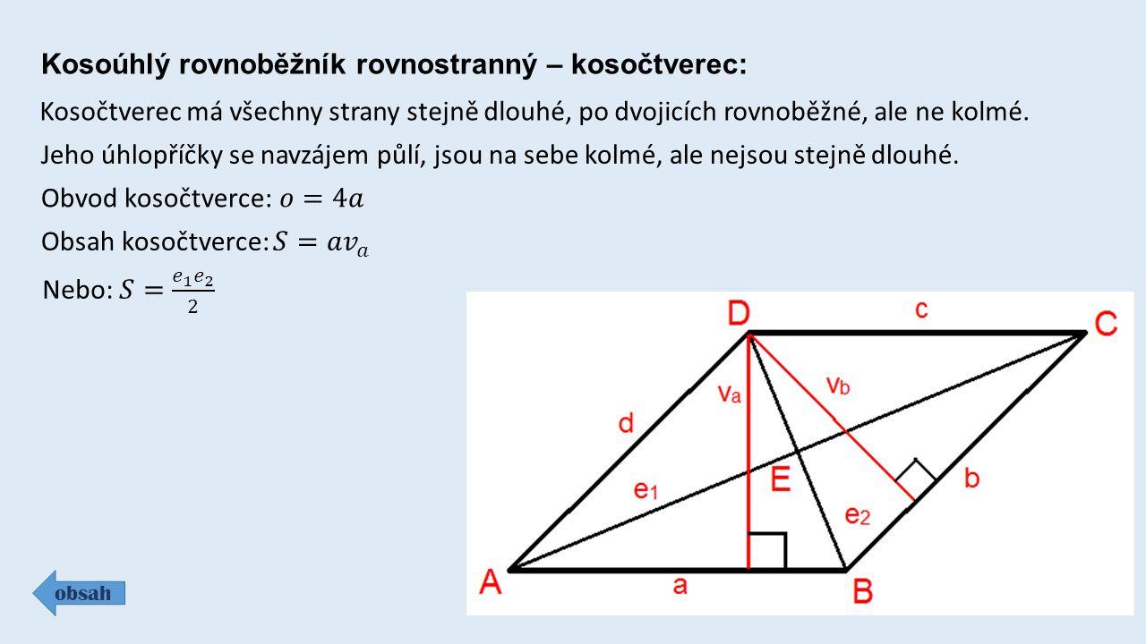 Kosoúhlý rovnoběžník rovnostranný – kosočtverec: obsah Kosočtverec má všechny strany stejně dlouhé, po dvojicích rovnoběžné, ale ne kolmé.