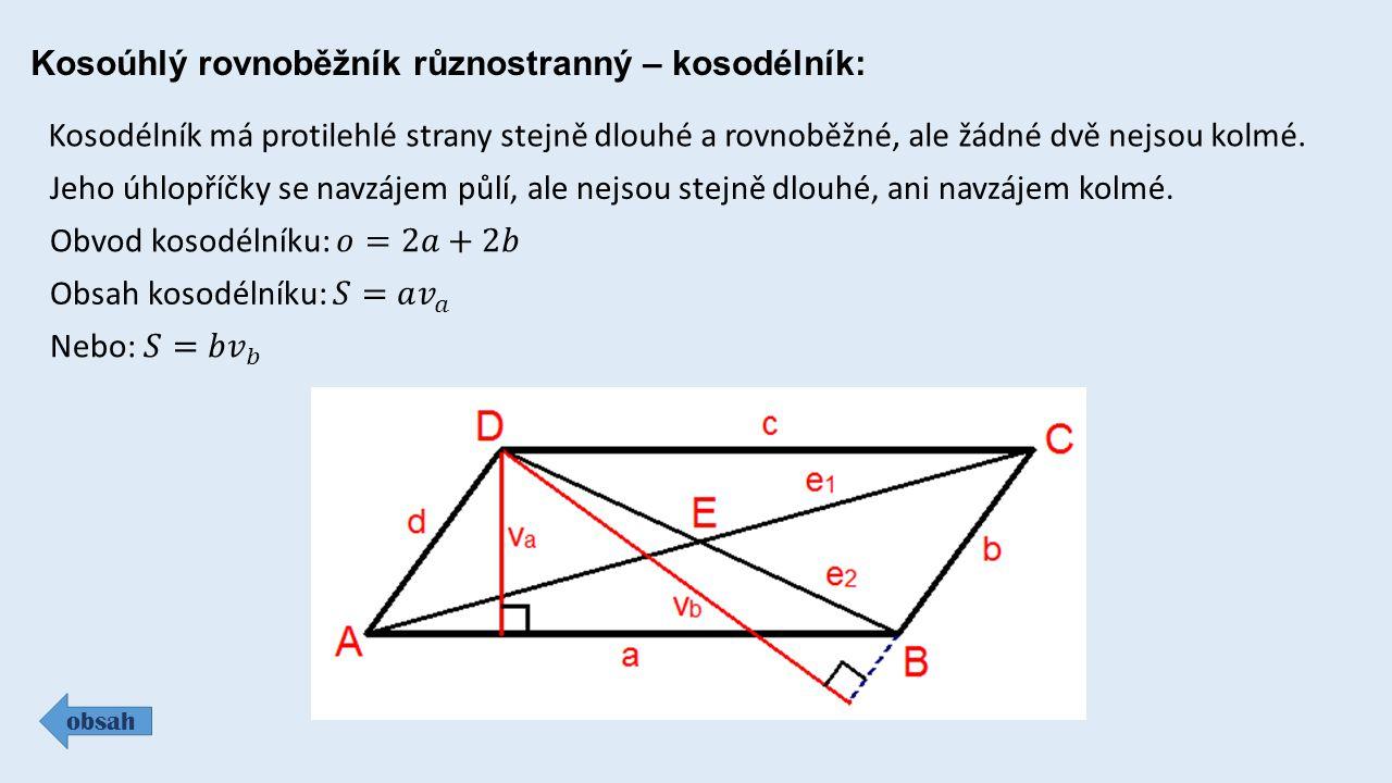 Kosoúhlý rovnoběžník různostranný – kosodélník: obsah Kosodélník má protilehlé strany stejně dlouhé a rovnoběžné, ale žádné dvě nejsou kolmé.