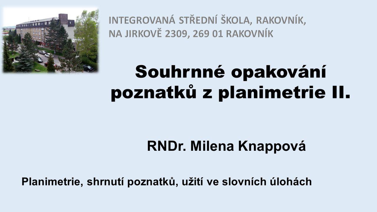 Souhrnné opakování poznatků z planimetrie II.RNDr.