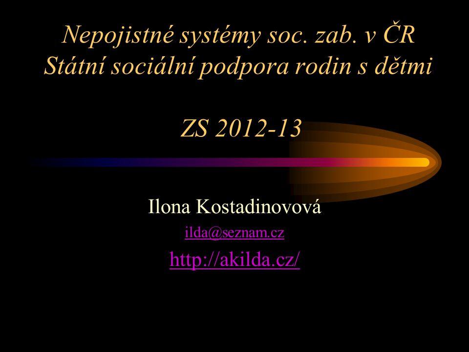 Nepojistné systémy soc. zab. v ČR Státní sociální podpora rodin s dětmi ZS 2012-13 Ilona Kostadinovová ilda@seznam.cz http://akilda.cz/