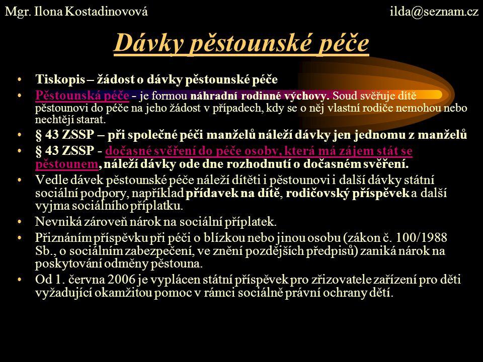 Dávky pěstounské péče Tiskopis – žádost o dávky pěstounské péče Pěstounská péče - je formou náhradní rodinné výchovy. Soud svěřuje dítě pěstounovi do