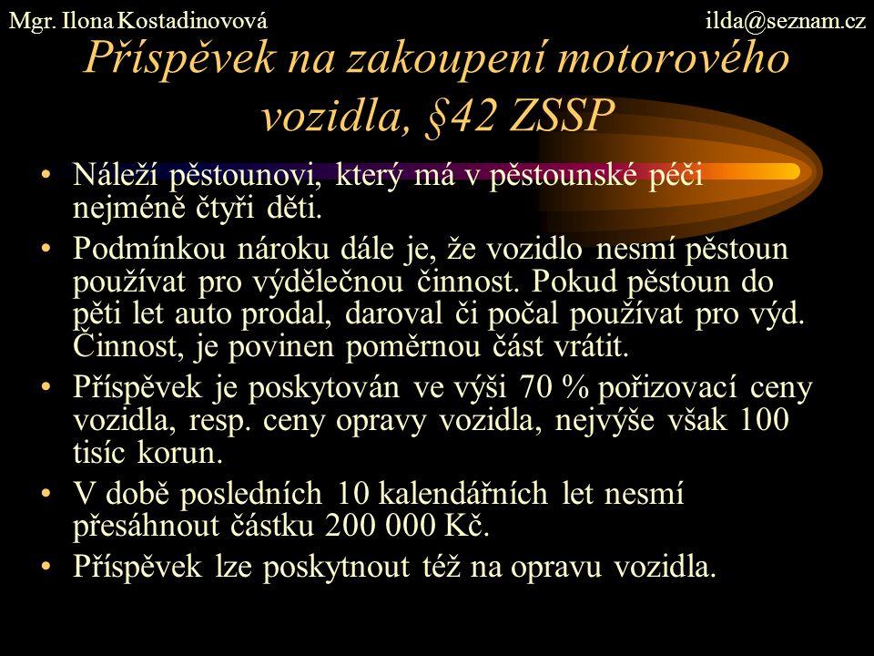 Příspěvek na zakoupení motorového vozidla, §42 ZSSP Náleží pěstounovi, který má v pěstounské péči nejméně čtyři děti. Podmínkou nároku dále je, že voz
