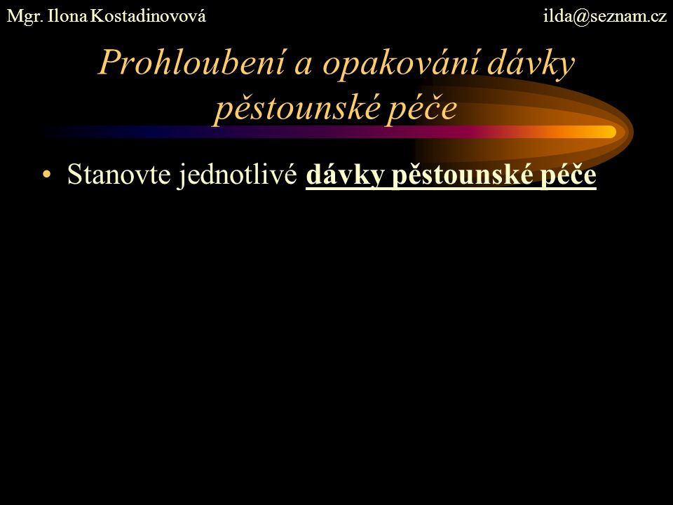 Prohloubení a opakování dávky pěstounské péče Stanovte jednotlivé dávky pěstounské péče Mgr. Ilona Kostadinovová ilda@seznam.cz