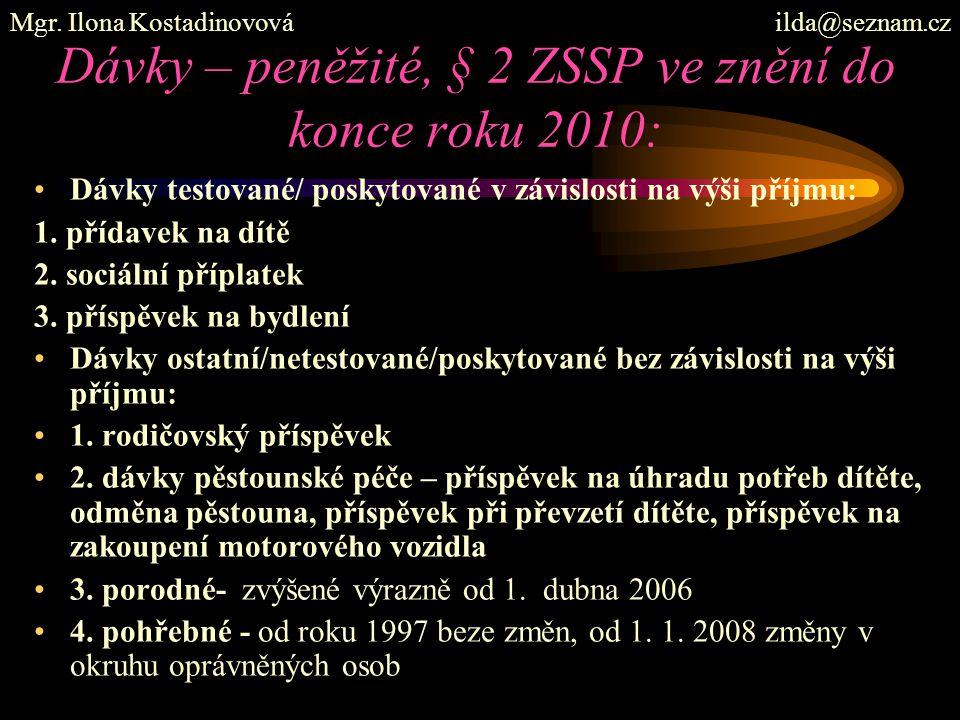 Dávky – peněžité, § 2 ZSSP ve znění do konce roku 2010: Dávky testované/ poskytované v závislosti na výši příjmu: 1. přídavek na dítě 2. sociální příp