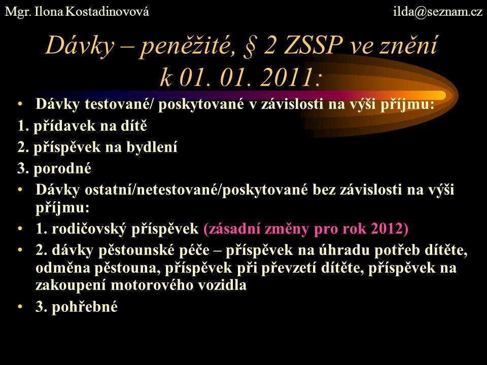 Dávky – peněžité, § 2 ZSSP ve znění k 01. 01. 2011: Dávky testované/ poskytované v závislosti na výši příjmu: 1. přídavek na dítě 2. příspěvek na bydl