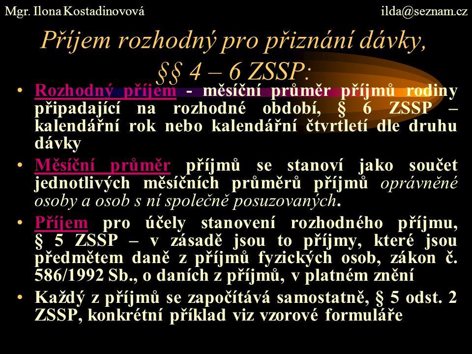 Příjem rozhodný pro přiznání dávky, §§ 4 – 6 ZSSP: Rozhodný příjem - měsíční průměr příjmů rodiny připadající na rozhodné období, § 6 ZSSP – kalendářn