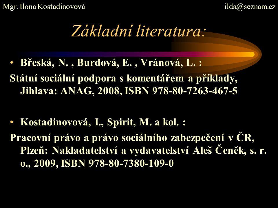Základní literatura: Břeská, N., Burdová, E., Vránová, L. : Státní sociální podpora s komentářem a příklady, Jihlava: ANAG, 2008, ISBN 978-80-7263-467