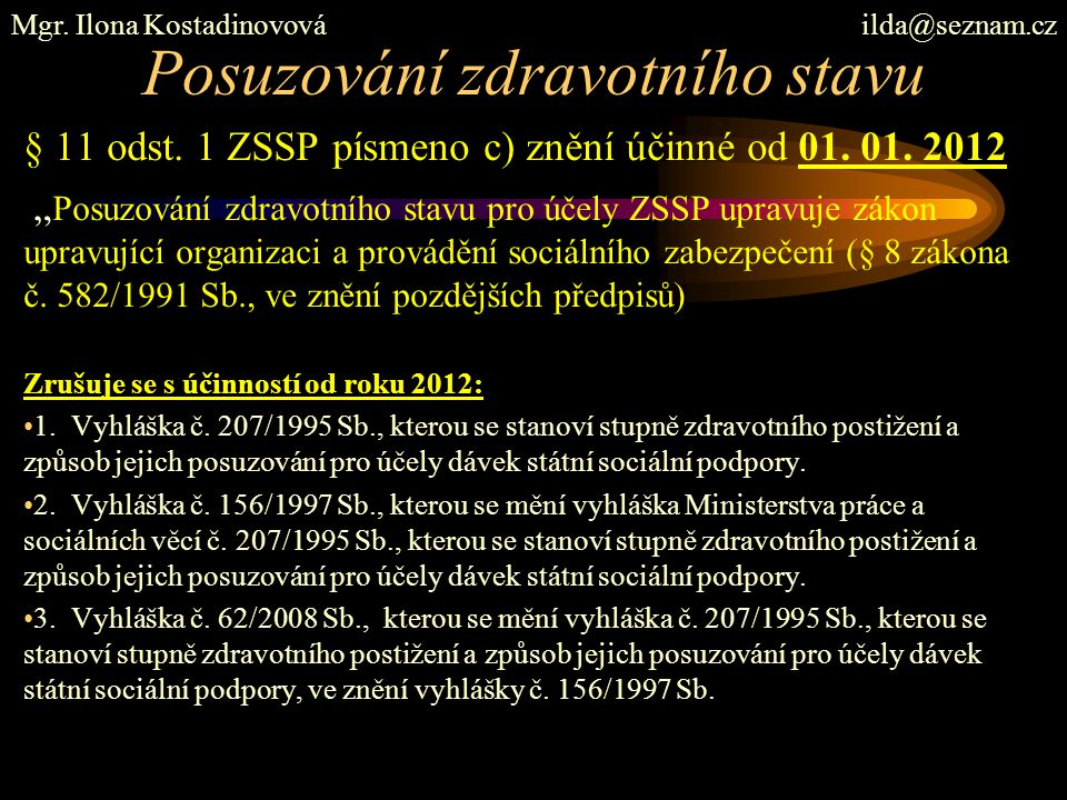 """Posuzování zdravotního stavu § 11 odst. 1 ZSSP písmeno c) znění účinné od 01. 01. 2012 """" Posuzování zdravotního stavu pro účely ZSSP upravuje zákon up"""