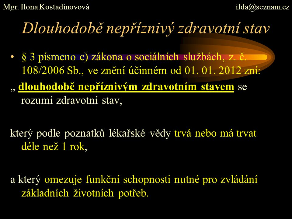 """Dlouhodobě nepříznivý zdravotní stav § 3 písmeno c) zákona o sociálních službách, z. č. 108/2006 Sb., ve znění účinném od 01. 01. 2012 zní: """" dlouhodo"""