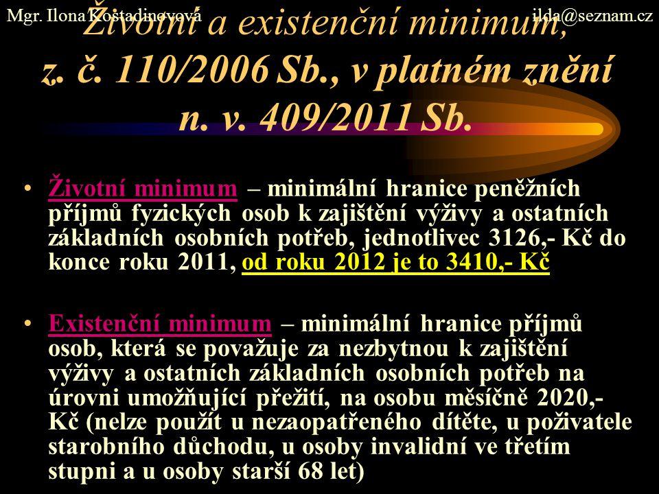 Životní a existenční minimum, z. č. 110/2006 Sb., v platném znění n. v. 409/2011 Sb. Životní minimum – minimální hranice peněžních příjmů fyzických os