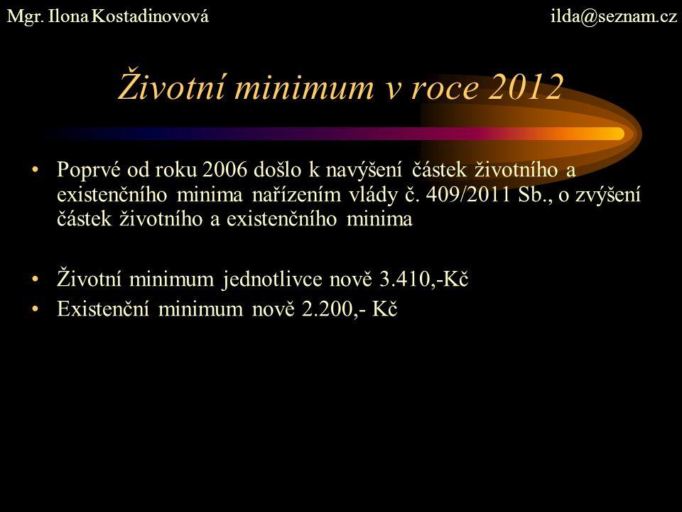 Životní minimum v roce 2012 Poprvé od roku 2006 došlo k navýšení částek životního a existenčního minima nařízením vlády č. 409/2011 Sb., o zvýšení čás