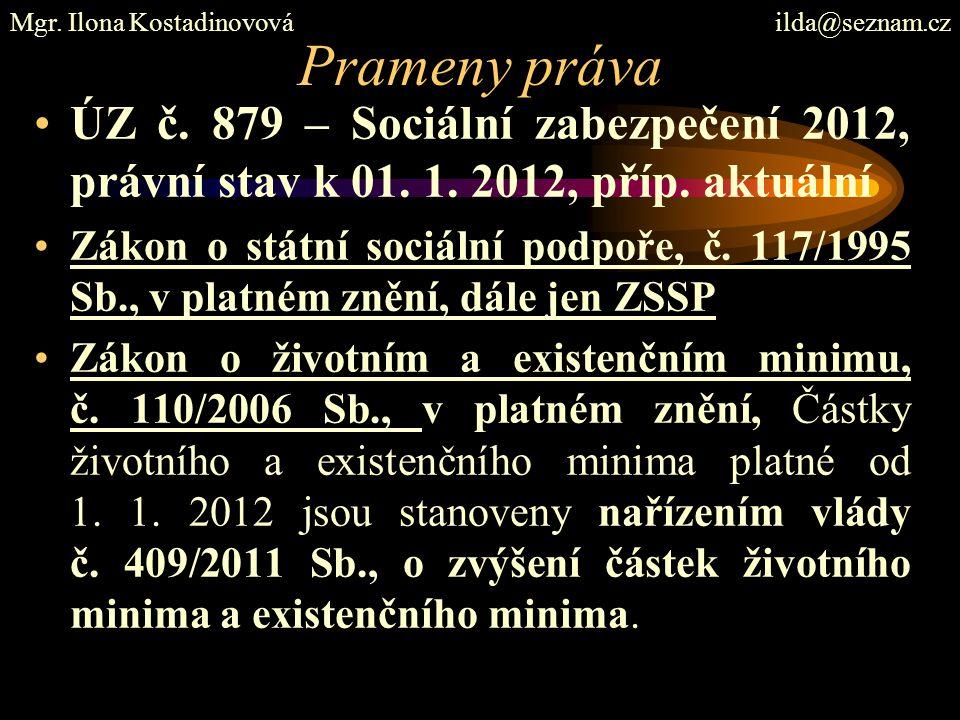 Prameny práva ÚZ č. 879 – Sociální zabezpečení 2012, právní stav k 01. 1. 2012, příp. aktuální Zákon o státní sociální podpoře, č. 117/1995 Sb., v pla