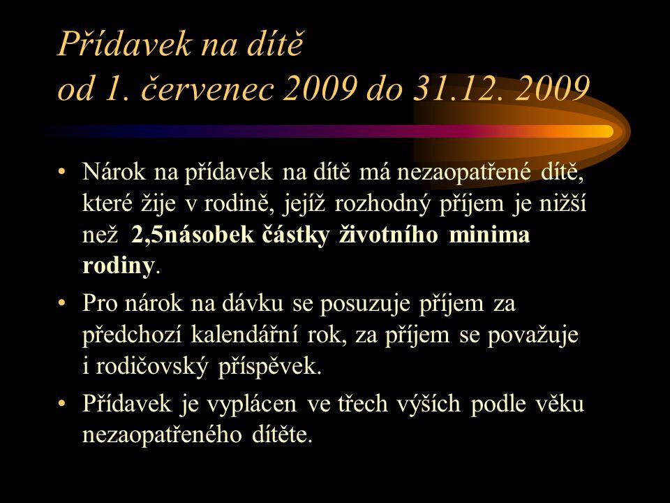 Přídavek na dítě od 1. červenec 2009 do 31.12. 2009 Nárok na přídavek na dítě má nezaopatřené dítě, které žije v rodině, jejíž rozhodný příjem je nižš