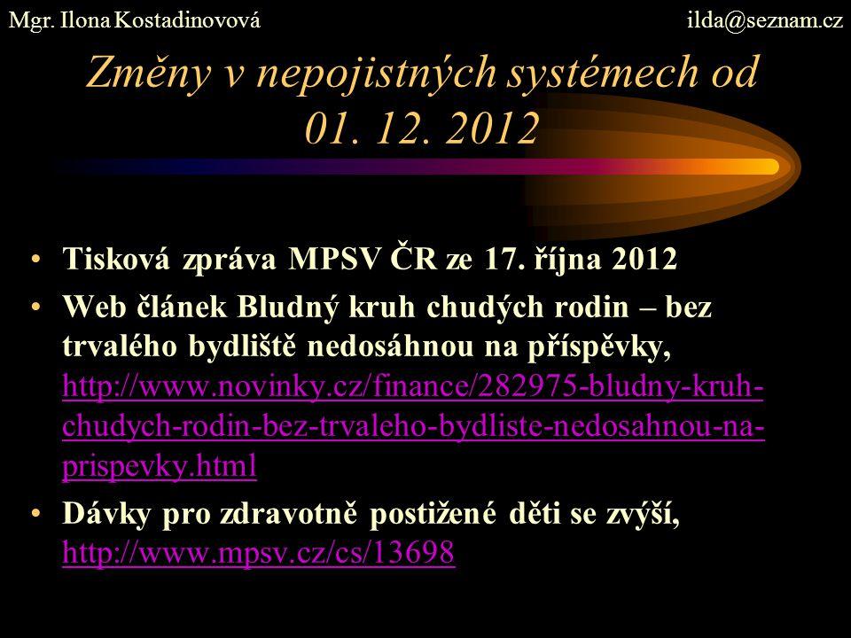 Dávky – peněžité, § 2 ZSSP ve znění do konce roku 2010: Dávky testované/ poskytované v závislosti na výši příjmu: 1.