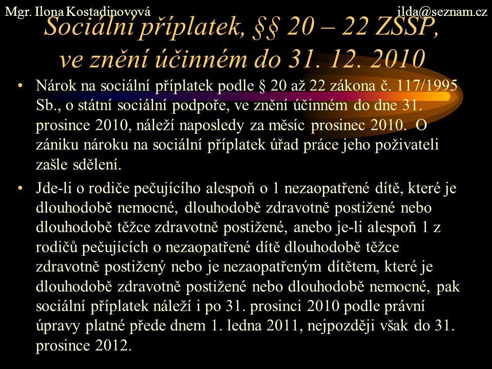 Sociální příplatek, §§ 20 – 22 ZSSP, ve znění účinném do 31. 12. 2010 Nárok na sociální příplatek podle § 20 až 22 zákona č. 117/1995 Sb., o státní so