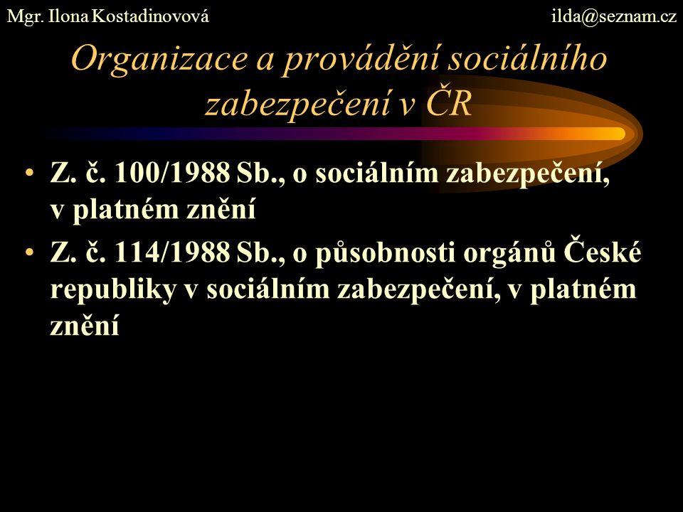 Organizace a provádění sociálního zabezpečení v ČR Z. č. 100/1988 Sb., o sociálním zabezpečení, v platném znění Z. č. 114/1988 Sb., o působnosti orgán
