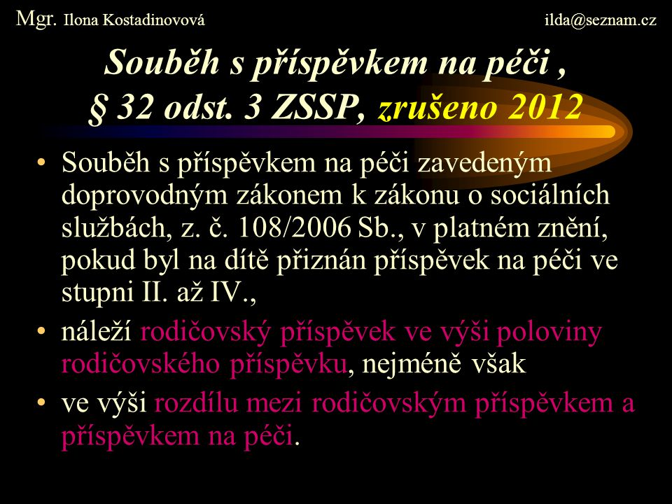 Souběh s příspěvkem na péči, § 32 odst. 3 ZSSP, zrušeno 2012 Souběh s příspěvkem na péči zavedeným doprovodným zákonem k zákonu o sociálních službách,
