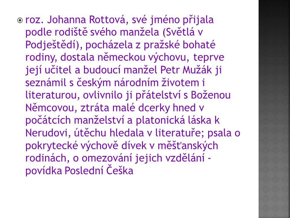  roz. Johanna Rottová, své jméno přijala podle rodiště svého manžela (Světlá v Podještědí), pocházela z pražské bohaté rodiny, dostala německou výcho