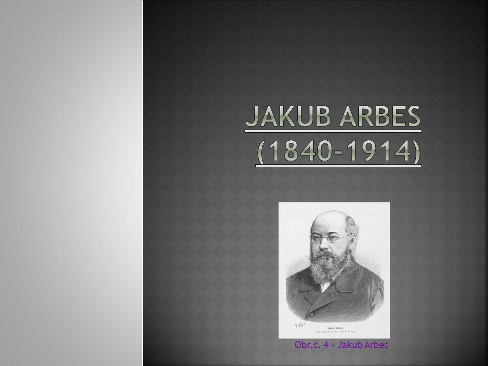 Obr.č. 4 – Jakub Arbes