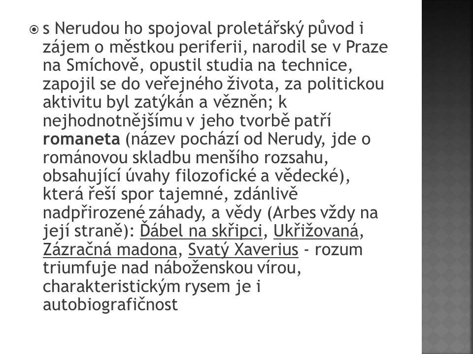  s Nerudou ho spojoval proletářský původ i zájem o městkou periferii, narodil se v Praze na Smíchově, opustil studia na technice, zapojil se do veřej