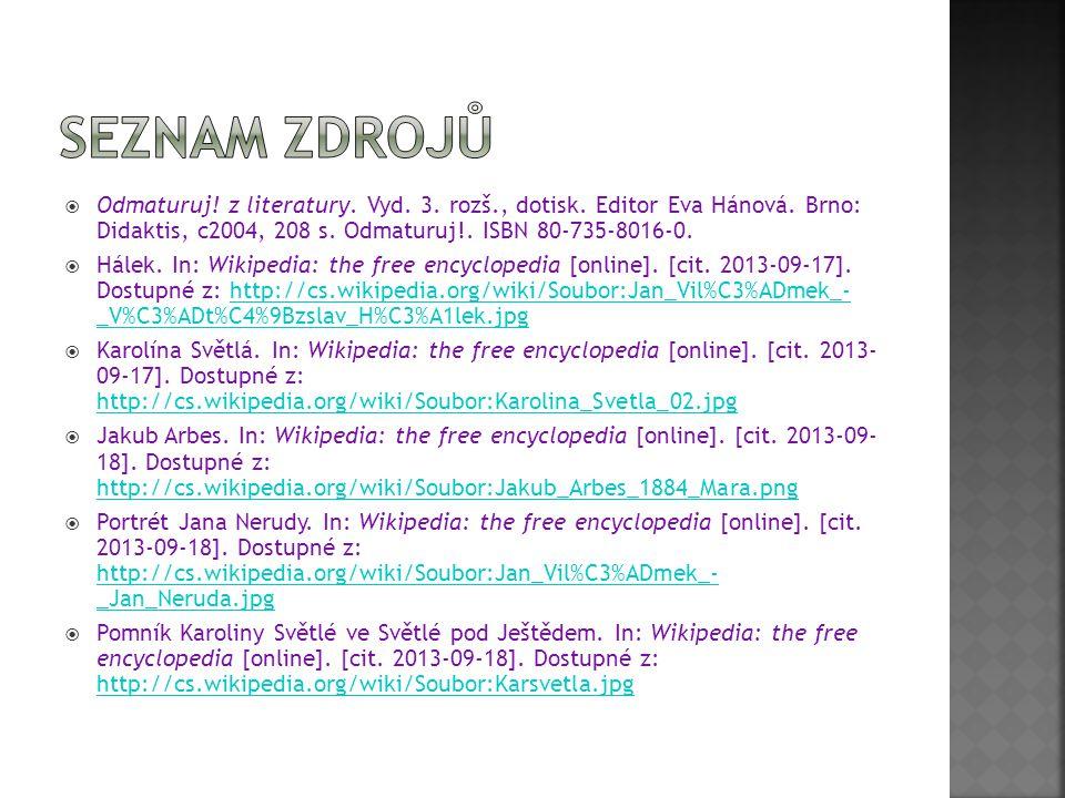  Odmaturuj! z literatury. Vyd. 3. rozš., dotisk. Editor Eva Hánová. Brno: Didaktis, c2004, 208 s. Odmaturuj!. ISBN 80-735-8016-0.  Hálek. In: Wikipe