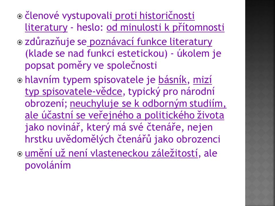  členové vystupovali proti historičnosti literatury - heslo: od minulosti k přítomnosti  zdůrazňuje se poznávací funkce literatury (klade se nad fun