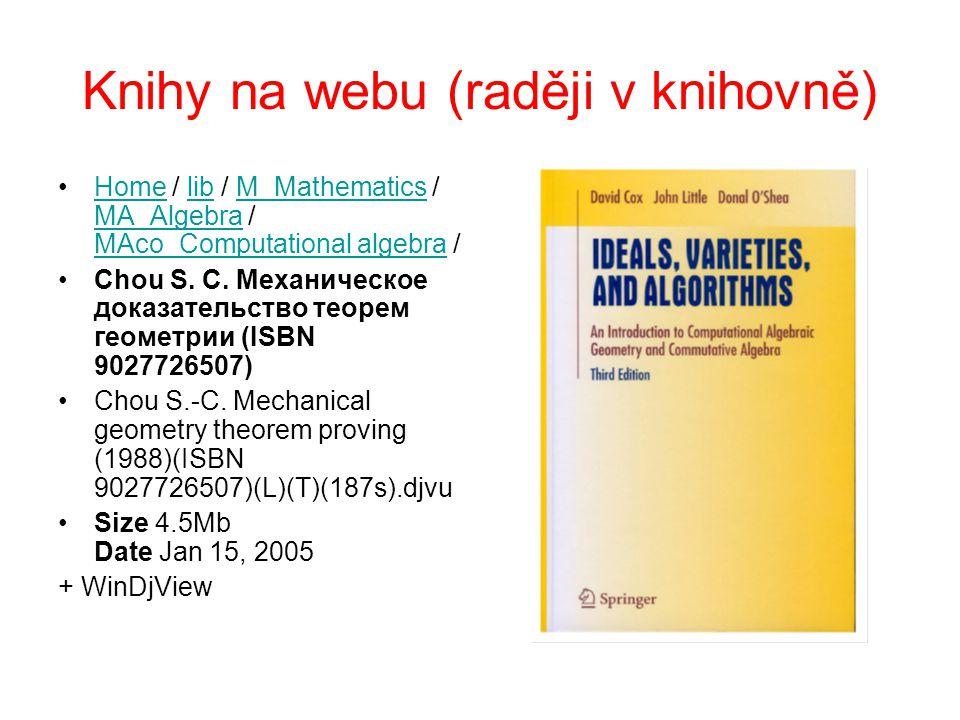 Knihy na webu (raději v knihovně) Home / lib / M_Mathematics / MA_Algebra / MAco_Computational algebra /HomelibM_Mathematics MA_Algebra MAco_Computational algebra Chou S.