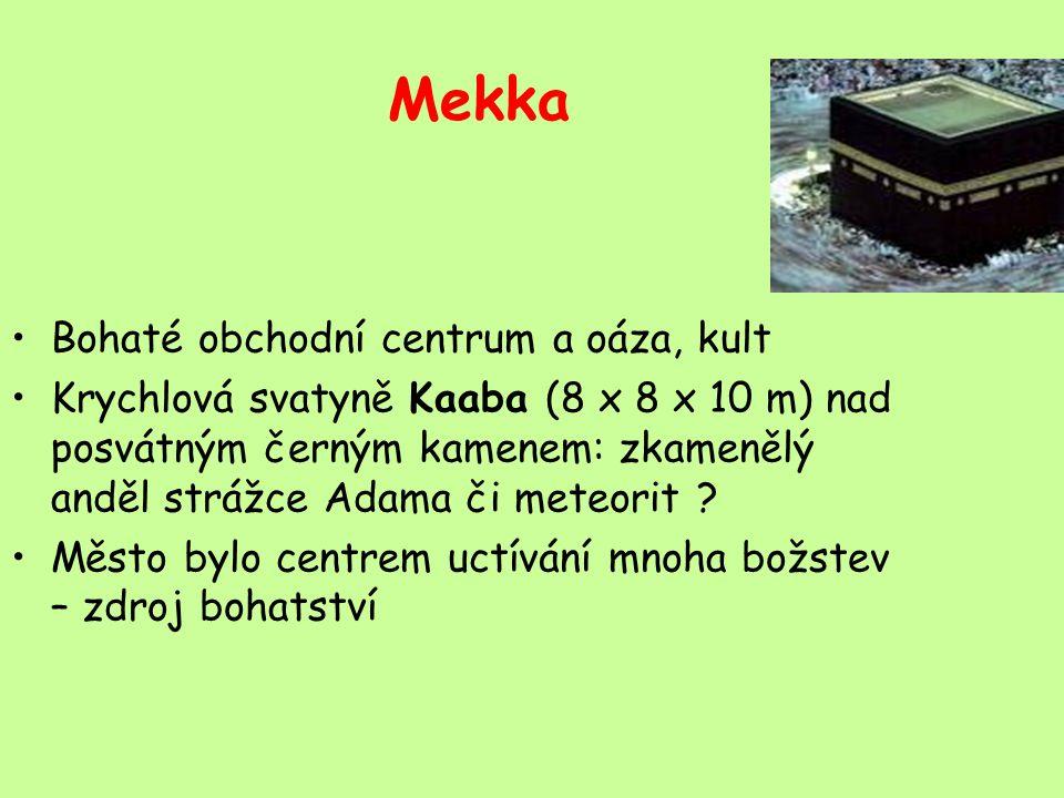 Mekka Bohaté obchodní centrum a oáza, kult Krychlová svatyně Kaaba (8 x 8 x 10 m) nad posvátným černým kamenem: zkamenělý anděl strážce Adama či meteorit .