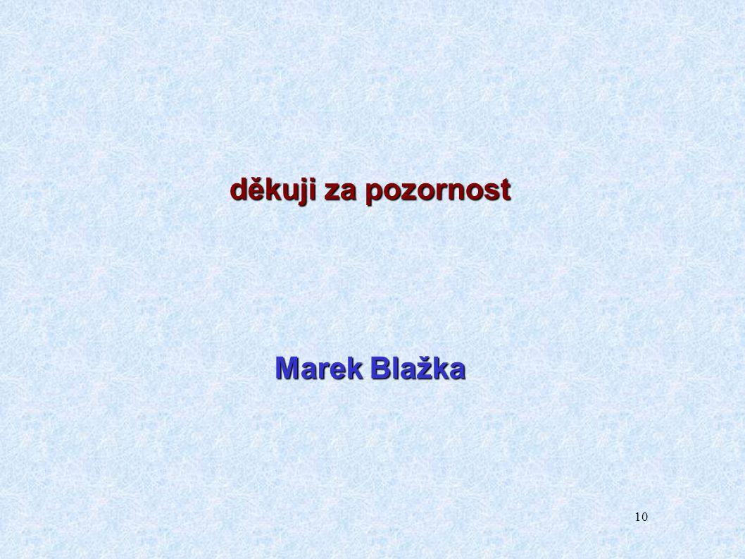 10 děkuji za pozornost Marek Blažka