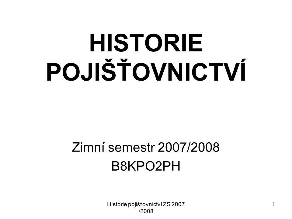 HIstorie pojišťovnictví ZS 2007 /2008 1 HISTORIE POJIŠŤOVNICTVÍ Zimní semestr 2007/2008 B8KPO2PH