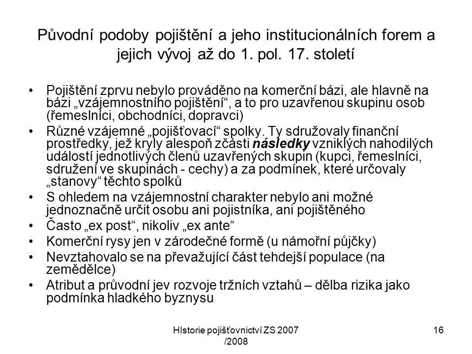 HIstorie pojišťovnictví ZS 2007 /2008 16 Původní podoby pojištění a jeho institucionálních forem a jejich vývoj až do 1.
