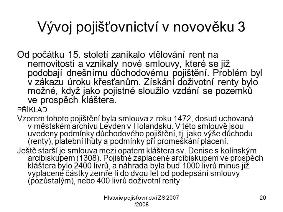 HIstorie pojišťovnictví ZS 2007 /2008 20 Vývoj pojišťovnictví v novověku 3 Od počátku 15.