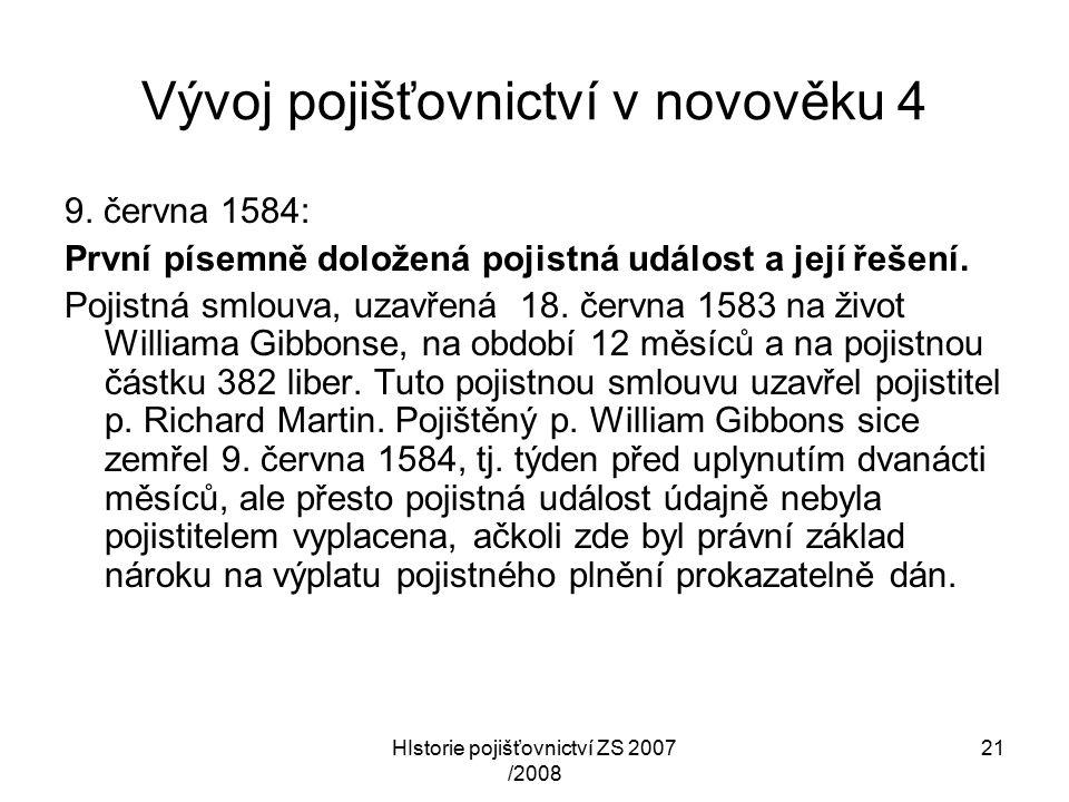 HIstorie pojišťovnictví ZS 2007 /2008 21 Vývoj pojišťovnictví v novověku 4 9.