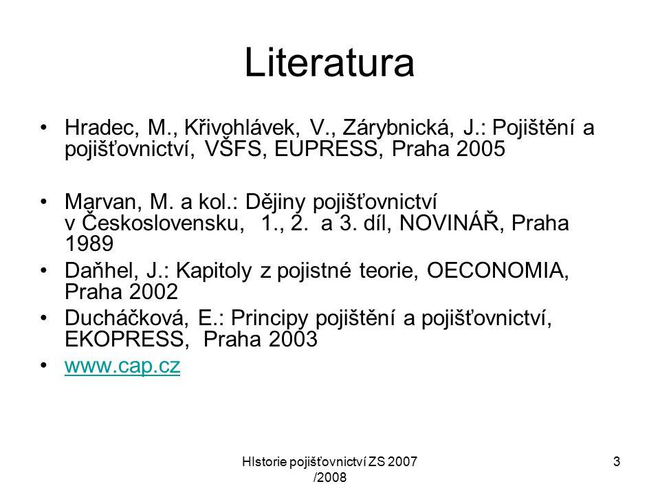 HIstorie pojišťovnictví ZS 2007 /2008 3 Literatura Hradec, M., Křivohlávek, V., Zárybnická, J.: Pojištění a pojišťovnictví, VŠFS, EUPRESS, Praha 2005 Marvan, M.