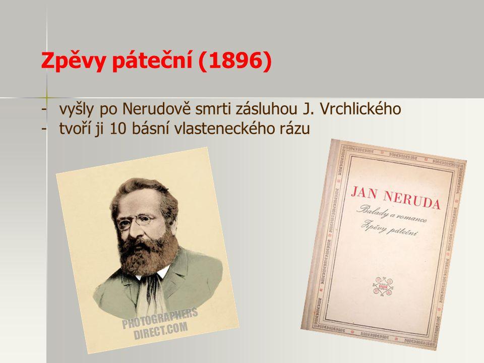 Prosté motivy (1883) -vznikly v období poslední Nerudovy lásky -verše nejintimnější lyriky (dopad osamění, stárnutí, vzpomínky -rozdělena do čtyř oddí