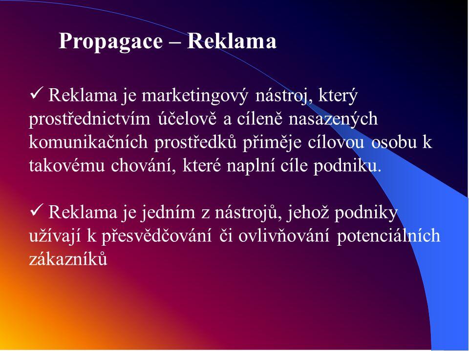 Propagace – Reklama Reklama je marketingový nástroj, který prostřednictvím účelově a cíleně nasazených komunikačních prostředků přiměje cílovou osobu