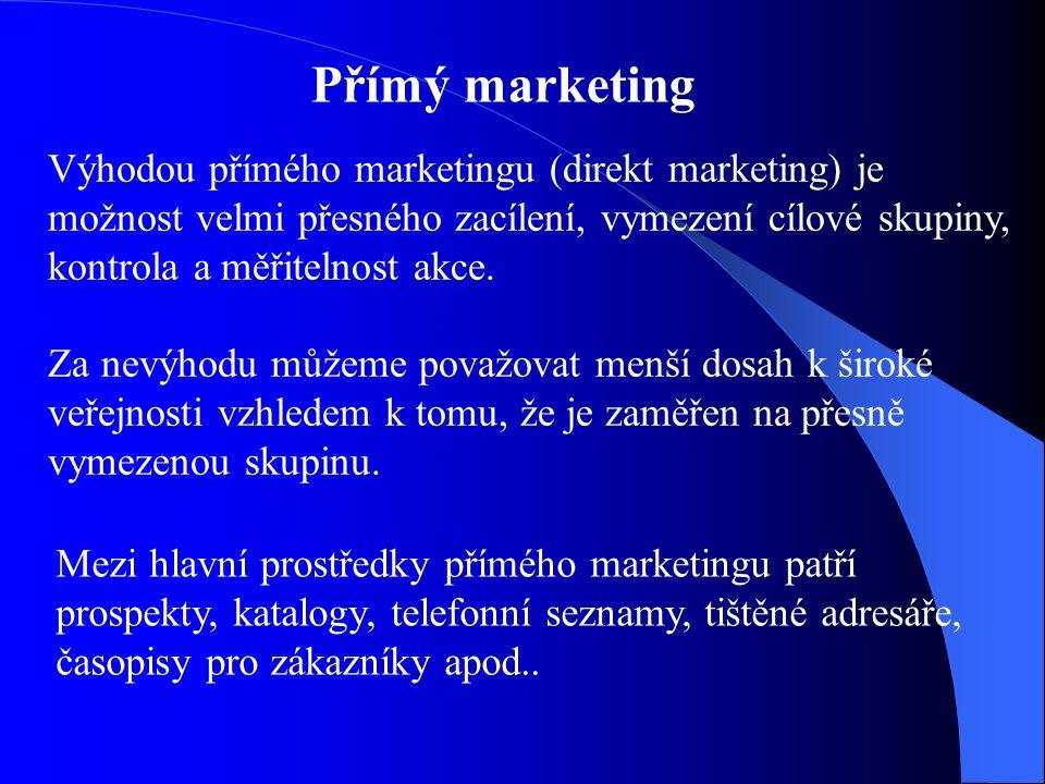Přímý marketing Výhodou přímého marketingu (direkt marketing) je možnost velmi přesného zacílení, vymezení cílové skupiny, kontrola a měřitelnost akce
