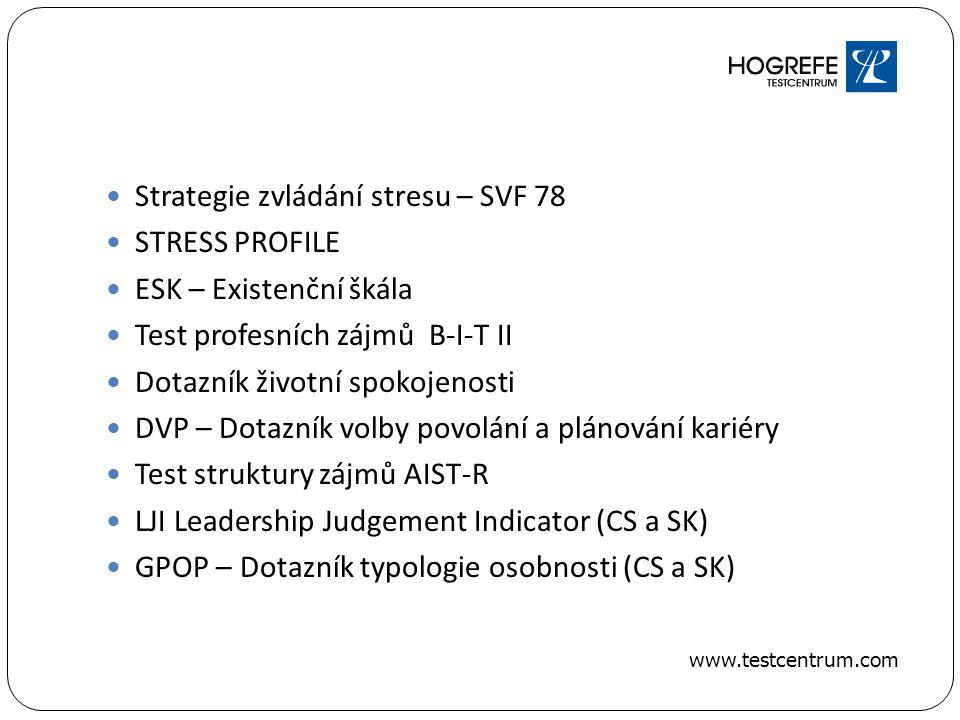 Strategie zvládání stresu – SVF 78 STRESS PROFILE ESK – Existenční škála Test profesních zájmů B-I-T II Dotazník životní spokojenosti DVP – Dotazník volby povolání a plánování kariéry Test struktury zájmů AIST-R LJI Leadership Judgement Indicator (CS a SK) GPOP – Dotazník typologie osobnosti (CS a SK) www.testcentrum.com