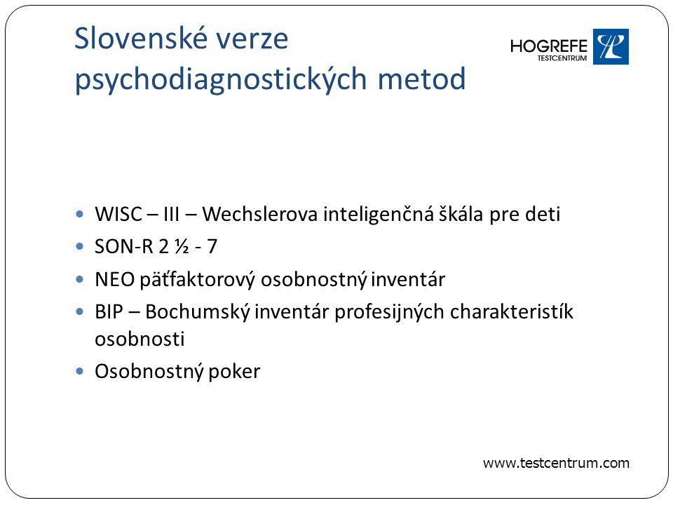 Slovenské verze psychodiagnostických metod WISC – III – Wechslerova inteligenčná škála pre deti SON-R 2 ½ - 7 NEO päťfaktorový osobnostný inventár BIP – Bochumský inventár profesijných charakteristík osobnosti Osobnostný poker www.testcentrum.com