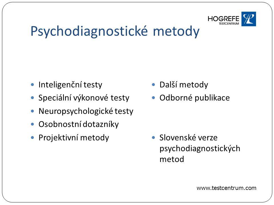 Psychodiagnostické metody Inteligenční testy Speciální výkonové testy Neuropsychologické testy Osobnostní dotazníky Projektivní metody Další metody Odborné publikace Slovenské verze psychodiagnostických metod www.testcentrum.com