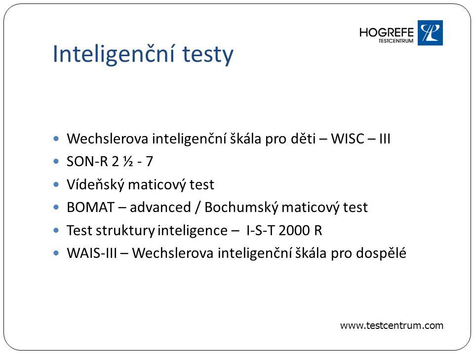 Inteligenční testy Wechslerova inteligenční škála pro děti – WISC – III SON-R 2 ½ - 7 Vídeňský maticový test BOMAT – advanced / Bochumský maticový test Test struktury inteligence – I-S-T 2000 R WAIS-III – Wechslerova inteligenční škála pro dospělé www.testcentrum.com