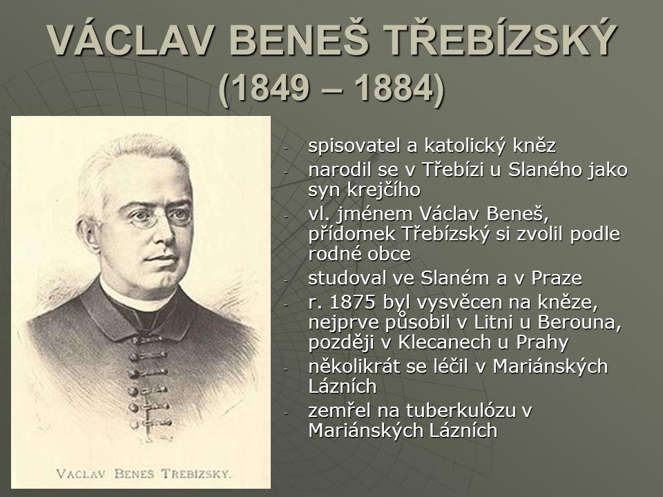 VÁCLAV BENEŠ TŘEBÍZSKÝ (1849 – 1884) -s-s-s-spisovatel a katolický kněz -n-n-n-narodil se v Třebízi u Slaného jako syn krejčího -v-v-v-vl. jménem Václ