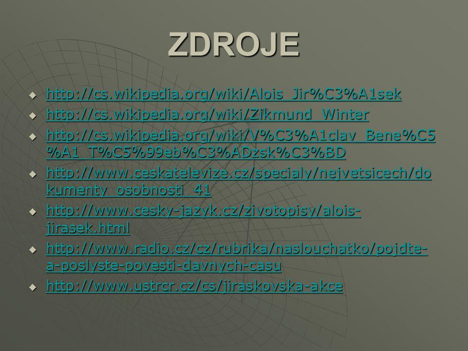 ZDROJE  http://cs.wikipedia.org/wiki/Alois_Jir%C3%A1sek http://cs.wikipedia.org/wiki/Alois_Jir%C3%A1sek  http://cs.wikipedia.org/wiki/Zikmund_Winter