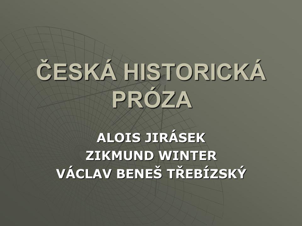 ČESKÁ HISTORICKÁ PRÓZA ALOIS JIRÁSEK ZIKMUND WINTER VÁCLAV BENEŠ TŘEBÍZSKÝ