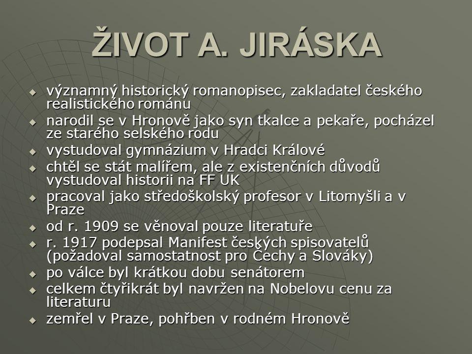 ŽIVOT A. JIRÁSKA vvvvýznamný historický romanopisec, zakladatel českého realistického románu nnnnarodil se v Hronově jako syn tkalce a pekaře,