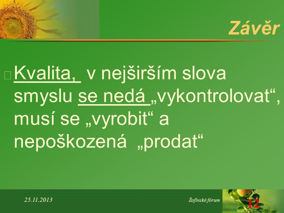 """Závěr u Kvalita, v nejširším slova smyslu se nedá """"vykontrolovat"""", musí se """"vyrobit"""" a nepoškozená """"prodat"""" 25.11.2013 Žofínské fórum 12"""