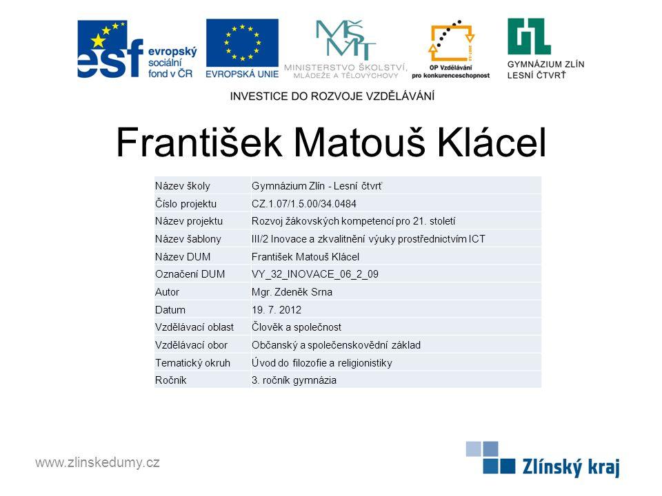 František Matouš Klácel www.zlinskedumy.cz Název školyGymnázium Zlín - Lesní čtvrť Číslo projektuCZ.1.07/1.5.00/34.0484 Název projektuRozvoj žákovských kompetencí pro 21.