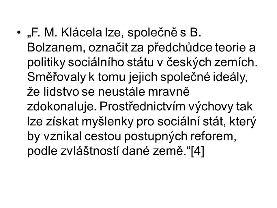 """""""F. M. Klácela lze, společně s B. Bolzanem, označit za předchůdce teorie a politiky sociálního státu v českých zemích. Směřovaly k tomu jejich společn"""